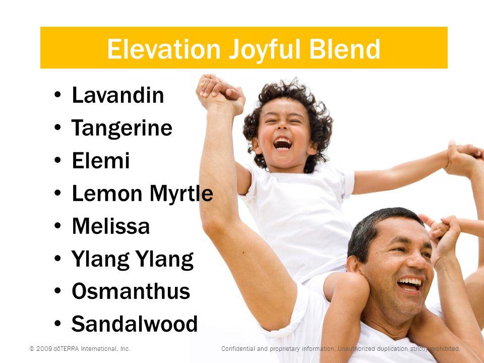 Elevation Joyful Blend Lavandin Tangerine Elemi Lemon Myrtle Melissa Ylang Ylang Osmanthus Sandalwood © 2009 dōTERRA International, Inc. Confidential