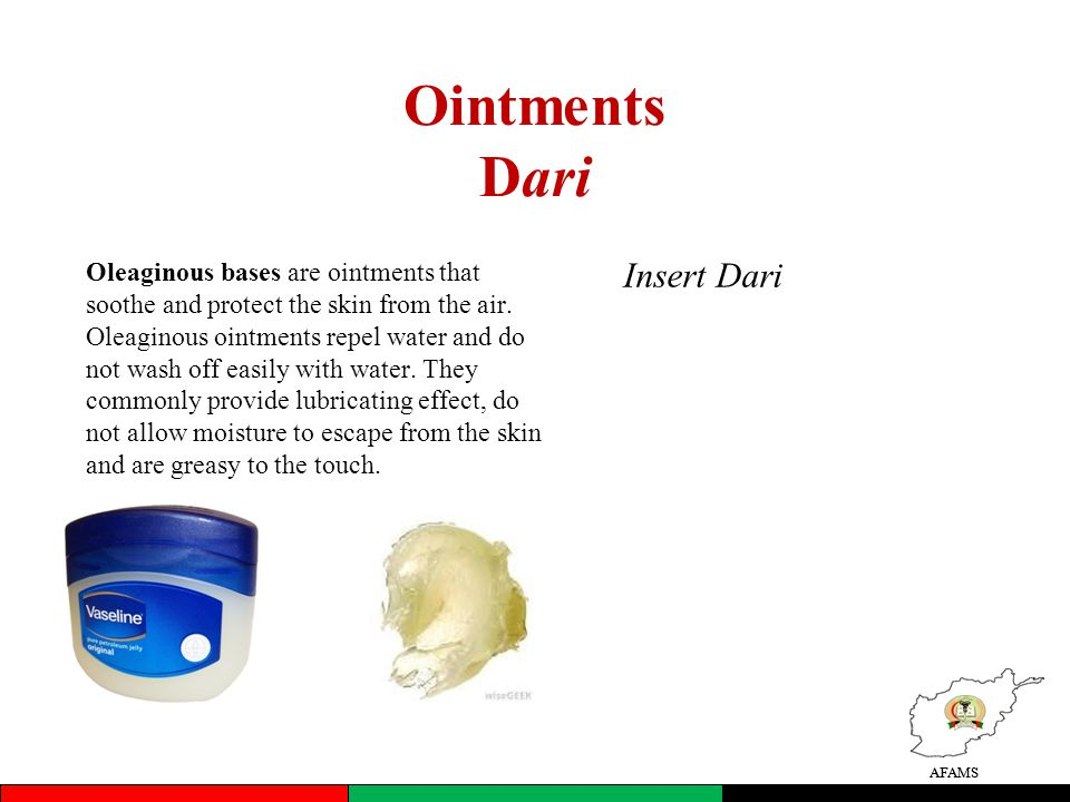 AFAMS Ointments Dari Oleaginous bases are ointments that soothe and protect the skin from the air.