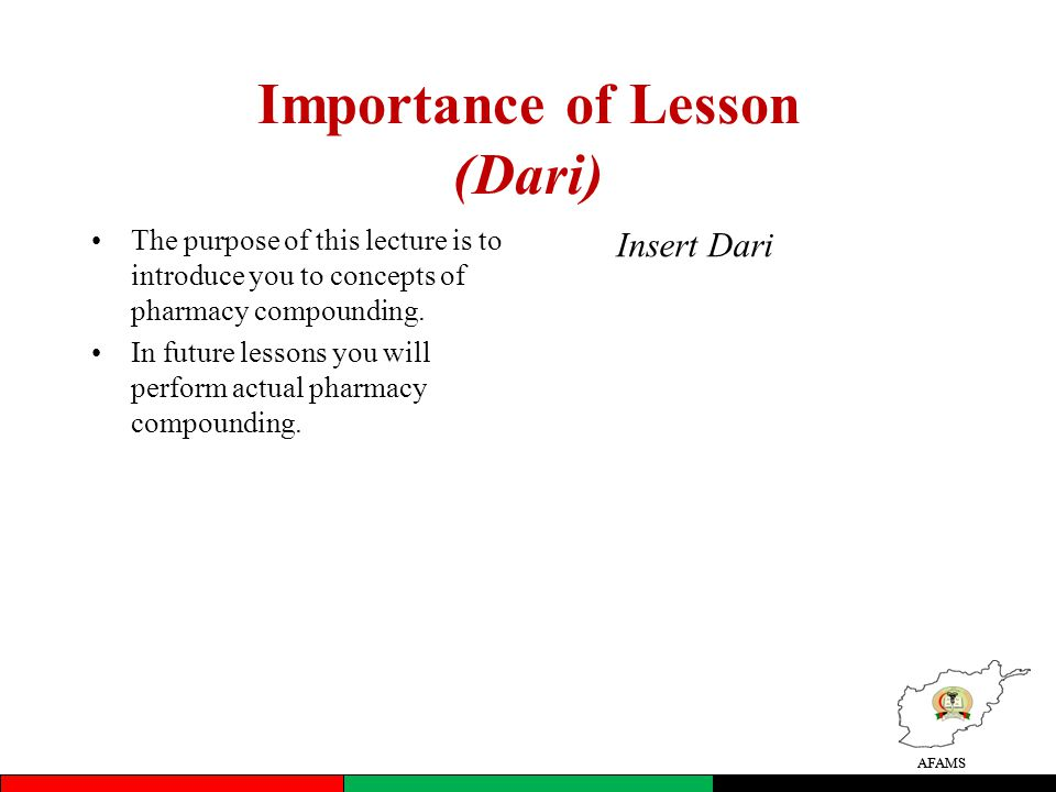 AFAMS Importance of Lesson (Dari) The purpose of this lecture is to introduce you to concepts of pharmacy compounding.