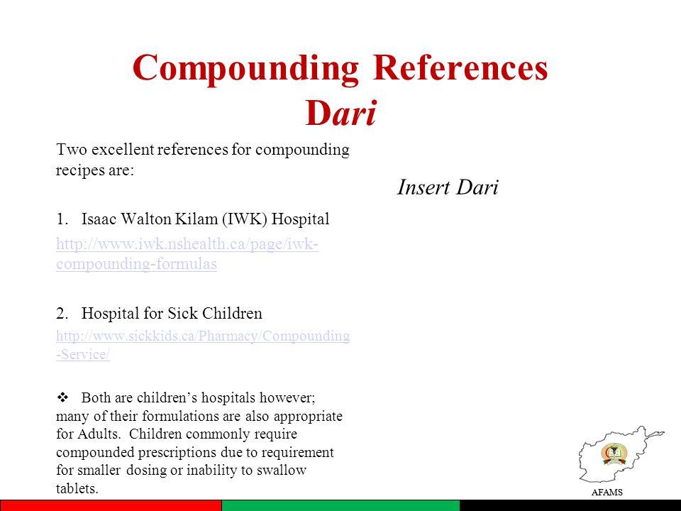 AFAMS Compounding References Dari Two excellent references for compounding recipes are: 1.Isaac Walton Kilam (IWK) Hospital http://www.iwk.nshealth.ca