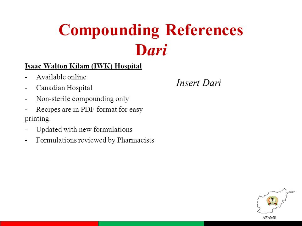 AFAMS Compounding References Dari Isaac Walton Kilam (IWK) Hospital -Available online -Canadian Hospital -Non-sterile compounding only -Recipes are in PDF format for easy printing.