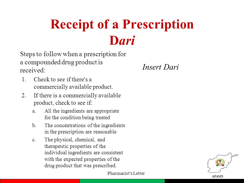 AFAMS Receipt of a Prescription Dari Steps to follow when a prescription for a compounded drug product is received: 1.Check to see if there s a commercially available product.