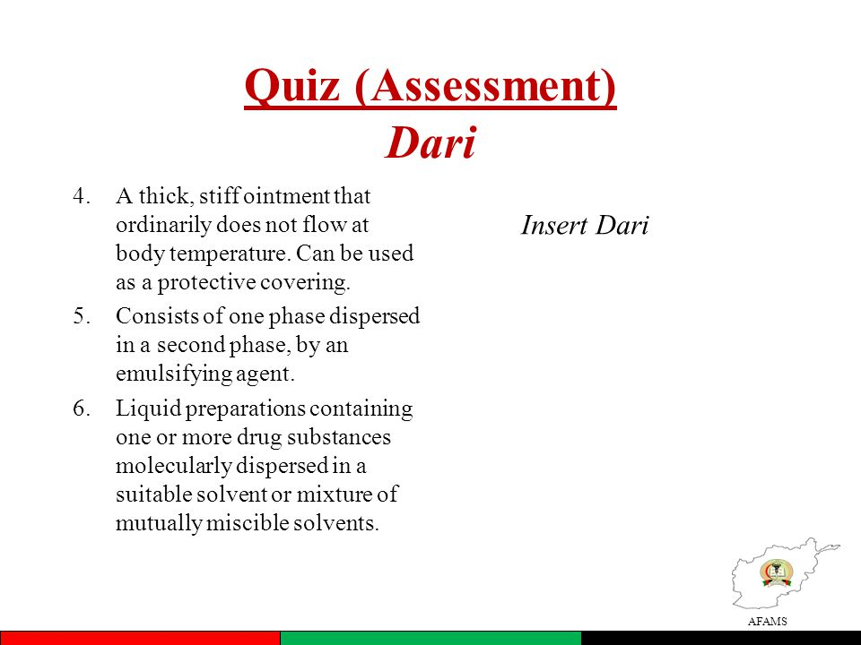 AFAMS Quiz (Assessment) Dari 4.A thick, stiff ointment that ordinarily does not flow at body temperature. Can be used as a protective covering. 5.Cons
