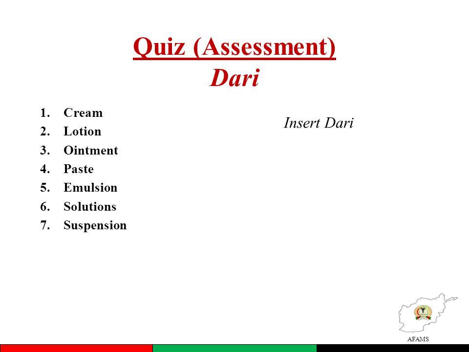 AFAMS Quiz (Assessment) Dari 1.Cream 2.Lotion 3.Ointment 4.Paste 5.Emulsion 6.Solutions 7.Suspension Insert Dari