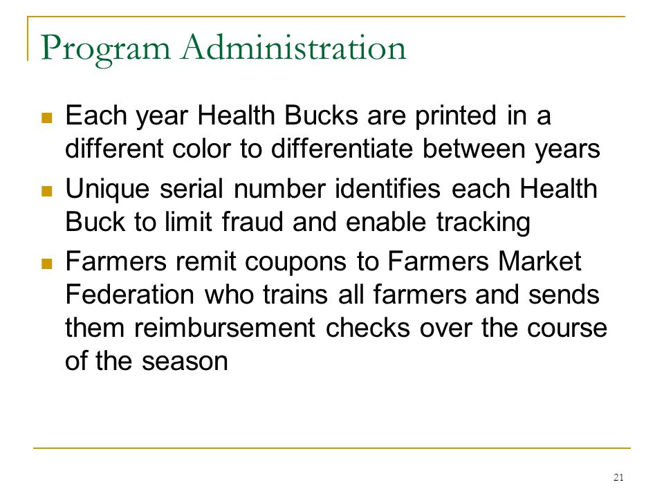 Program Administration Each year Health Bucks are printed in a different color to differentiate between years Unique serial number identifies each Hea