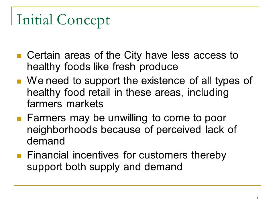 Initial Concept Certain areas of the City have less access to healthy foods like fresh produce We need to support the existence of all types of health