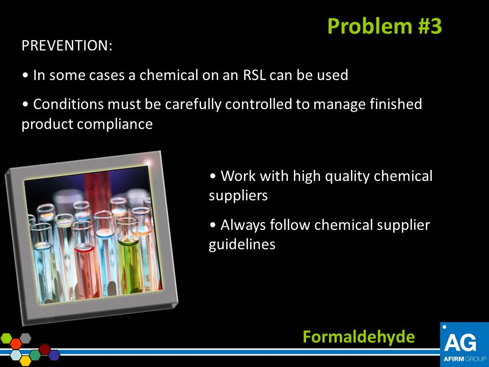 PREVENTION: In some cases a chemical on an RSL can be used Conditions must be carefully controlled to manage finished product compliance Formaldehyde