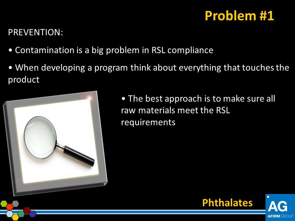 PREVENTION: Contamination is a big problem in RSL compliance When developing a program think about everything that touches the product Phthalates Prob
