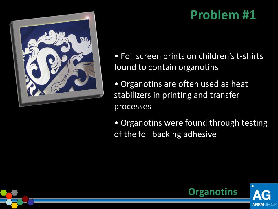 Foil screen prints on childrens t-shirts found to contain organotins Organotins are often used as heat stabilizers in printing and transfer processes