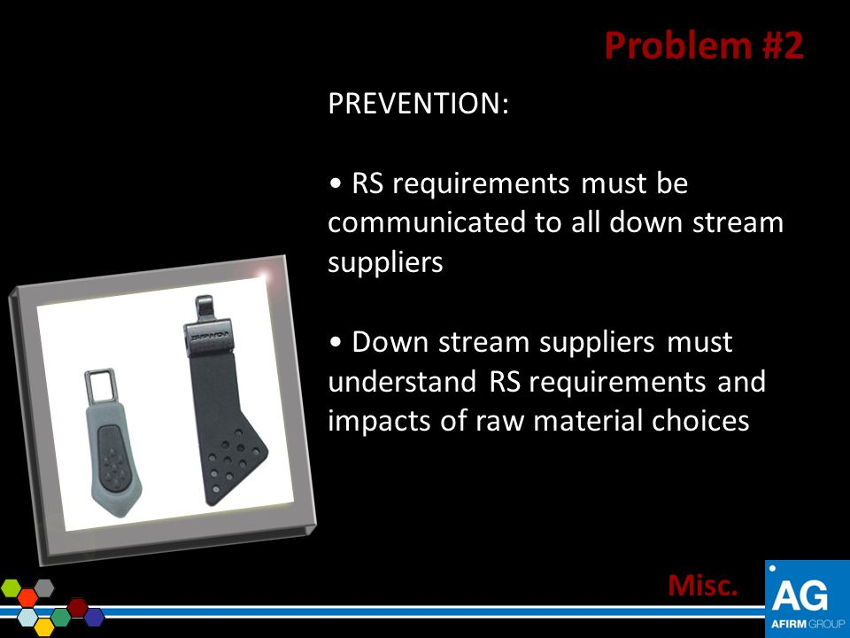 PREVENTION: RS requirements must be communicated to all down stream suppliers Down stream suppliers must understand RS requirements and impacts of raw