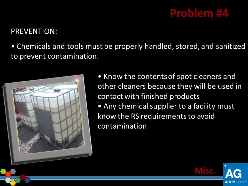 PREVENTION: Chemicals and tools must be properly handled, stored, and sanitized to prevent contamination. Misc. Problem #4 Know the contents of spot c