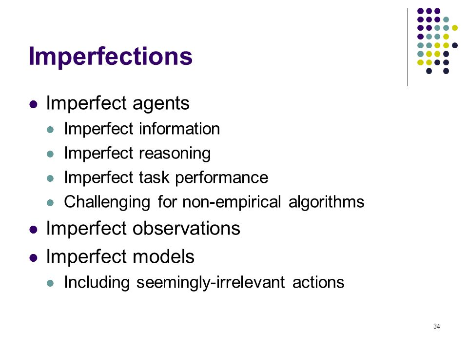 Imperfections Imperfect agents Imperfect information Imperfect reasoning Imperfect task performance Challenging for non-empirical algorithms Imperfect