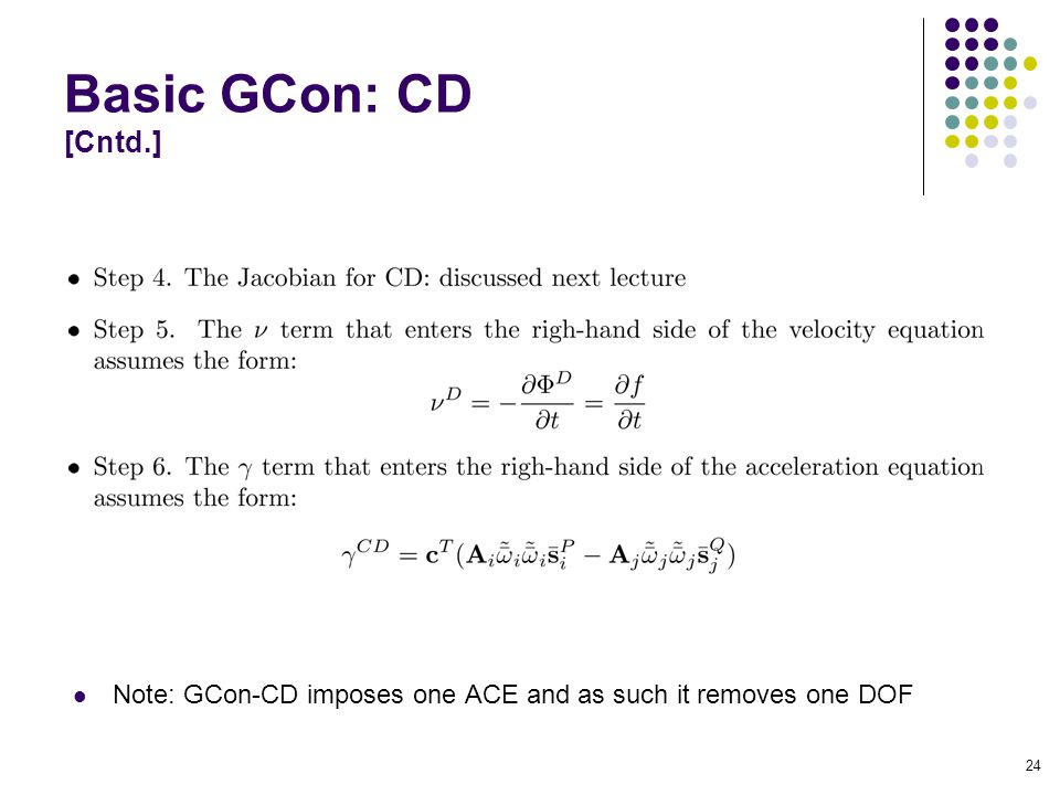 Basic GCon: CD [Cntd.] 24 Note: GCon-CD imposes one ACE and as such it removes one DOF