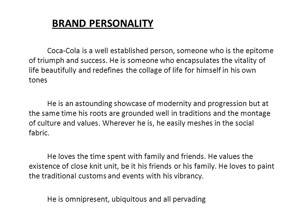 Coca-Cola is a well established person, someone who is the epitome of triumph and success. He is someone who encapsulates the vitality of life beautif