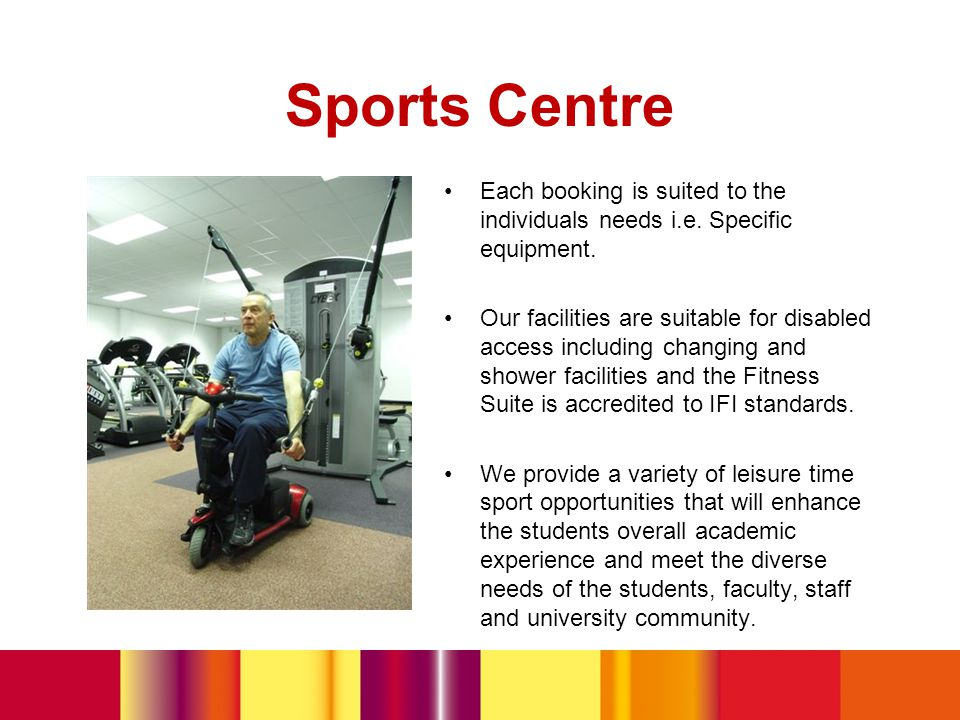 Sports Centre Each booking is suited to the individuals needs i.e.