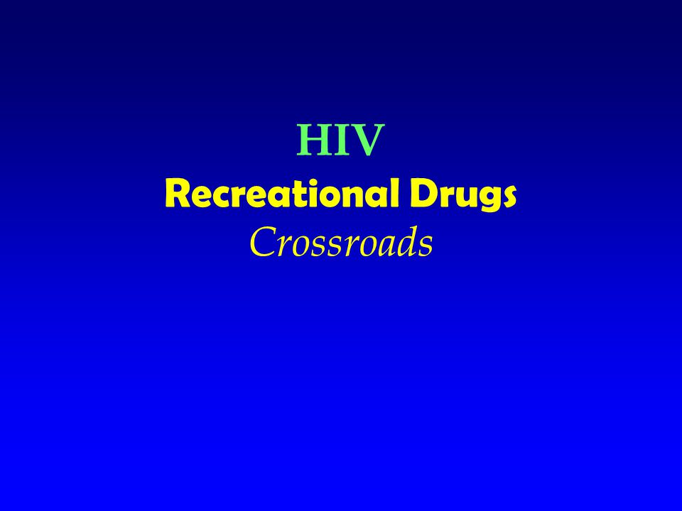 HIV Recreational Drugs Crossroads