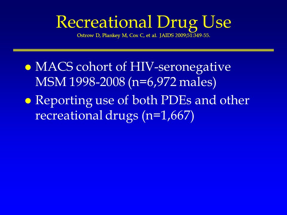 Recreational Drug Use Ostrow D, Plankey M, Cox C, et al.
