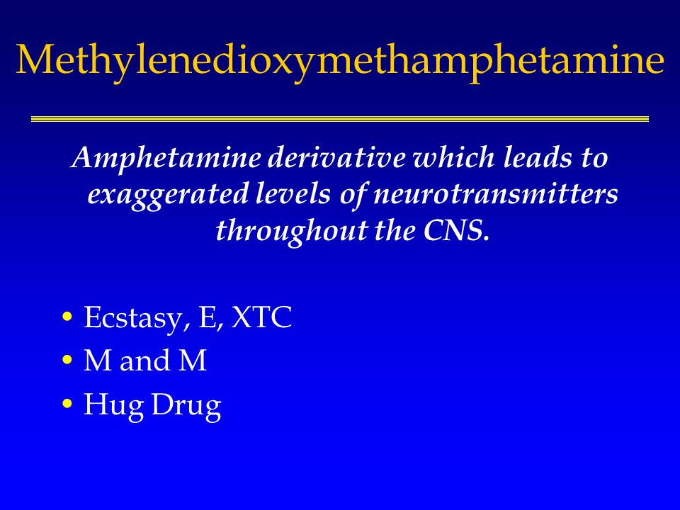 Methylenedioxymethamphetamine Amphetamine derivative which leads to exaggerated levels of neurotransmitters throughout the CNS.