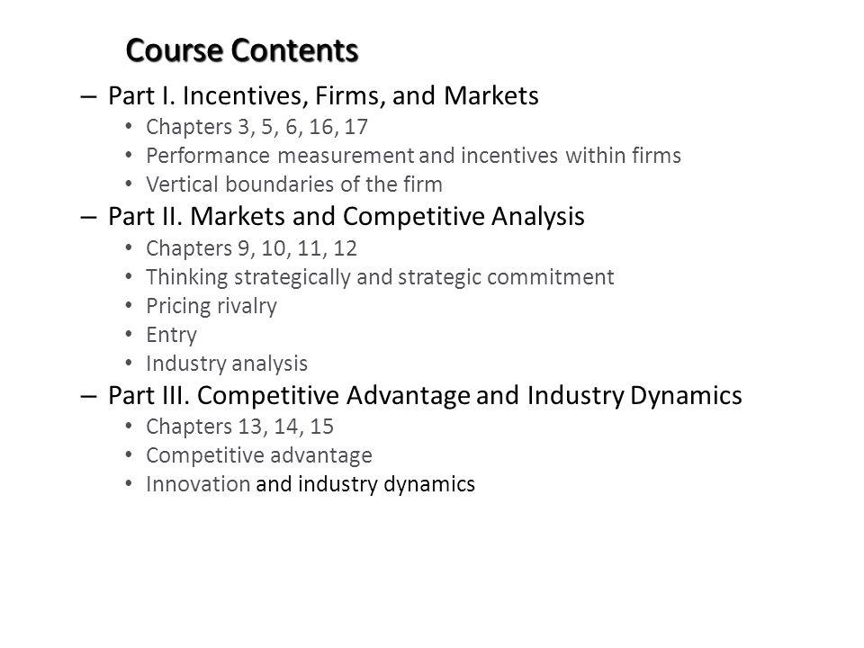 Economics of Strategy Academic Influences Industrial organization (analysis of market competition) Game theory (strategic interactions) Economics of organization (transaction cost economics, contract theory) Incentive theory (personnel economics, information theory) Focus can be on managerial ability to change firm position (organizational behaviour) or market environment (competition economics)