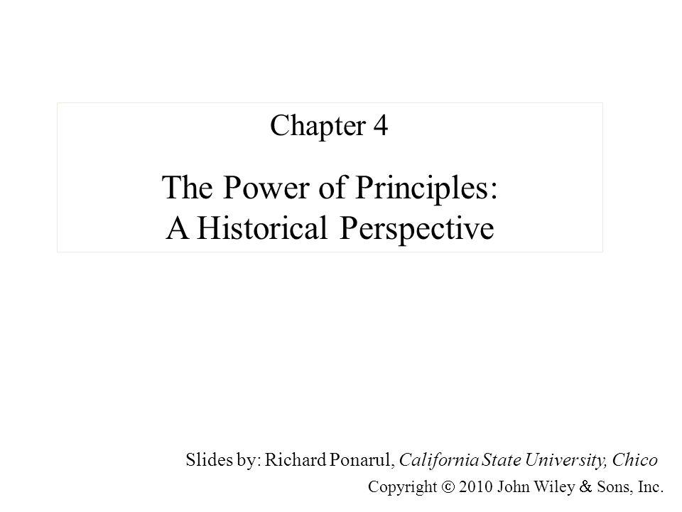 Slides by: Richard Ponarul, California State University, Chico Copyright 2010 John Wiley Sons, Inc. Chapter 4 The Power of Principles: A Historical Pe