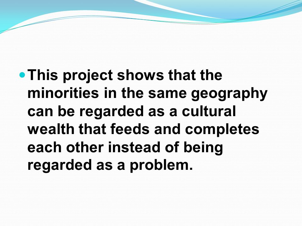 This project shows that the minorities in the same geography can be regarded as a cultural wealth that feeds and completes each other instead of being regarded as a problem.