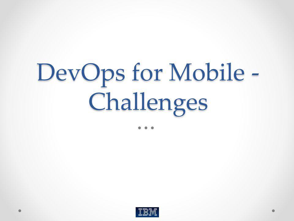 DevOps for Mobile - Challenges