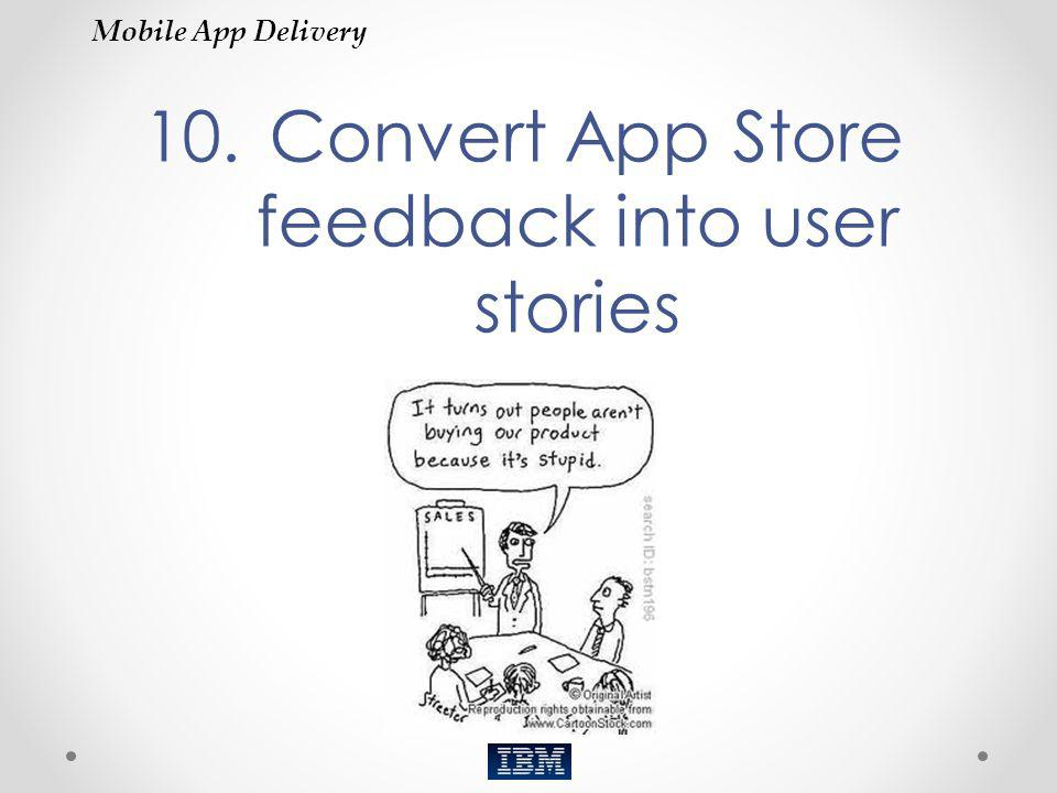 10. Convert App Store feedback into user stories Mobile App Delivery