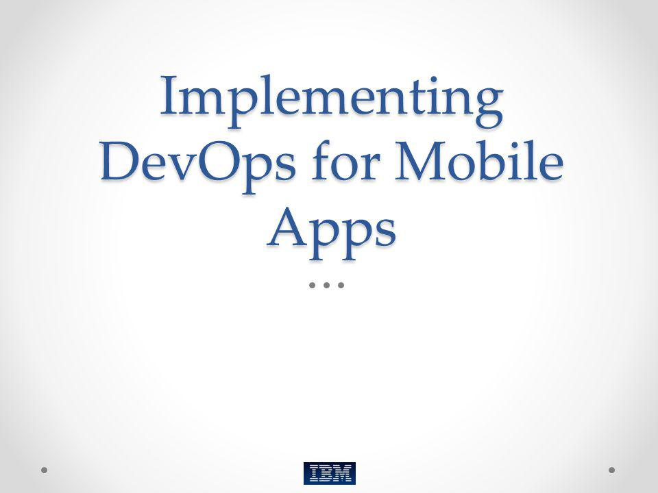 Implementing DevOps for Mobile Apps