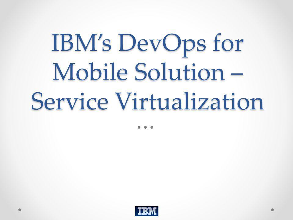 IBMs DevOps for Mobile Solution – Service Virtualization