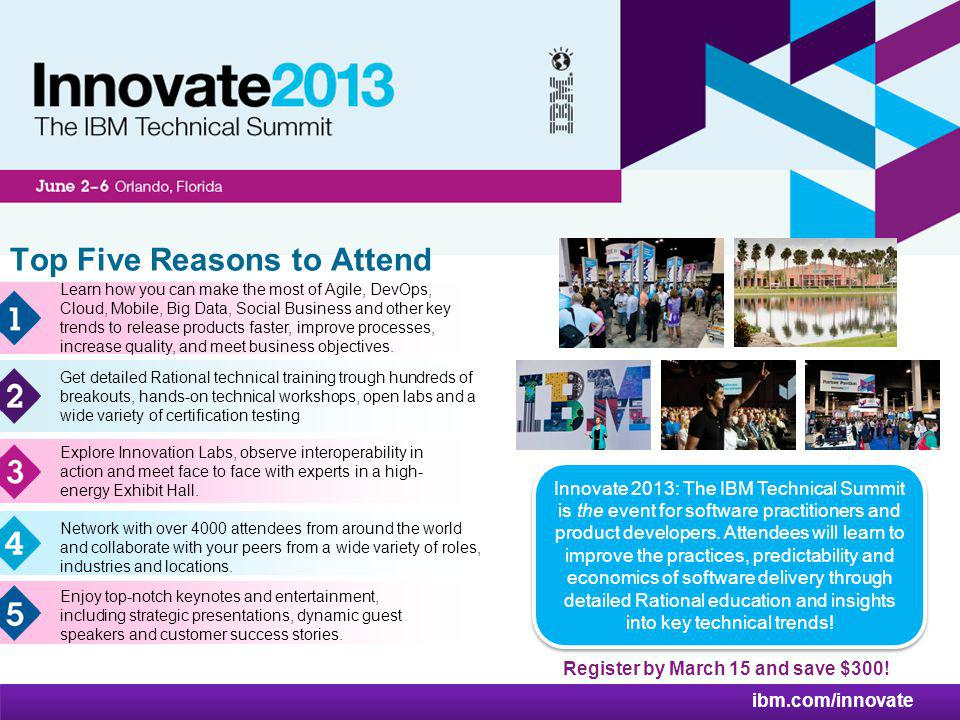 The IBM Technical Summit Register by March 15 and save $300! Top Five Reasons to Attend Learn how you can make the most of Agile, DevOps, Cloud, Mobil