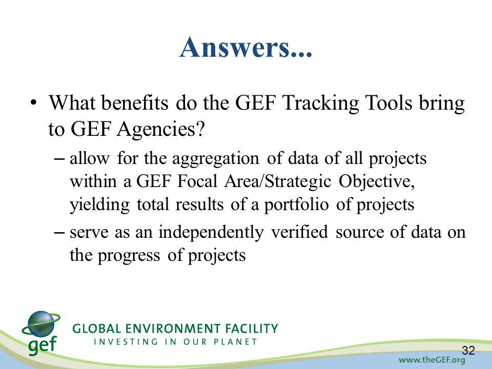 Answers... What benefits do the GEF Tracking Tools bring to GEF Agencies.