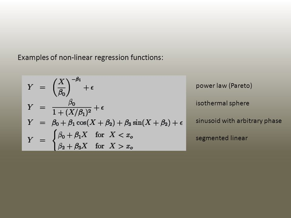 Examples of non-linear regression functions: power law (Pareto) isothermal sphere sinusoid with arbitrary phase segmented linear