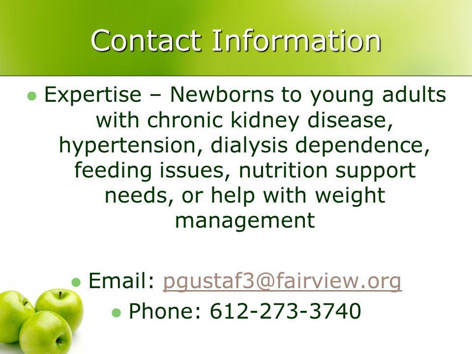 Contact Information Expertise – Newborns to young adults with chronic kidney disease, hypertension, dialysis dependence, feeding issues, nutrition sup