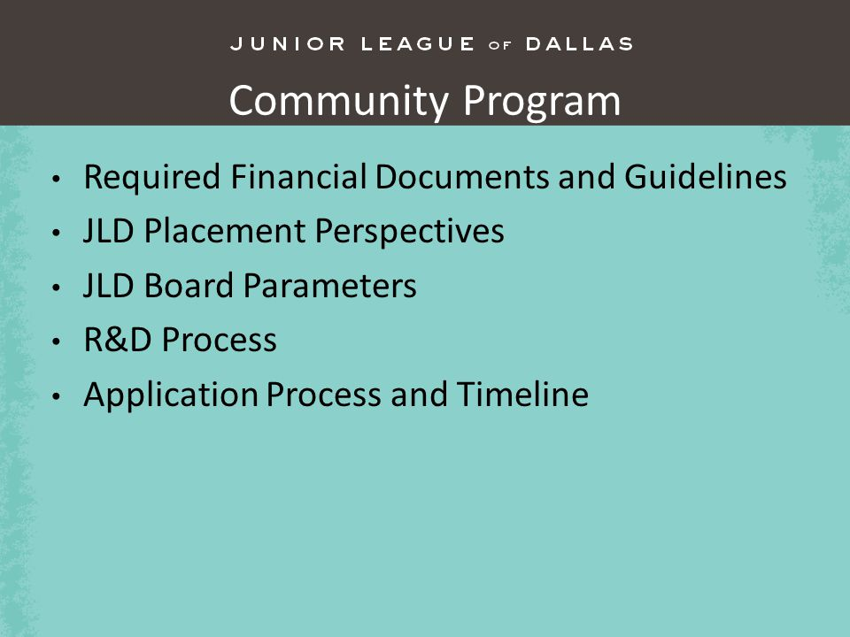 Community Program Required Financial Documents and Guidelines JLD Placement Perspectives JLD Board Parameters R&D Process Application Process and Timeline