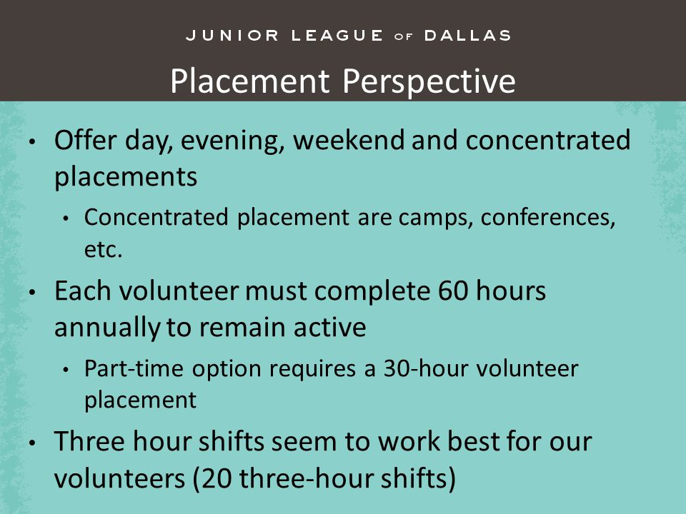 Placement Perspective Offer day, evening, weekend and concentrated placements Concentrated placement are camps, conferences, etc.
