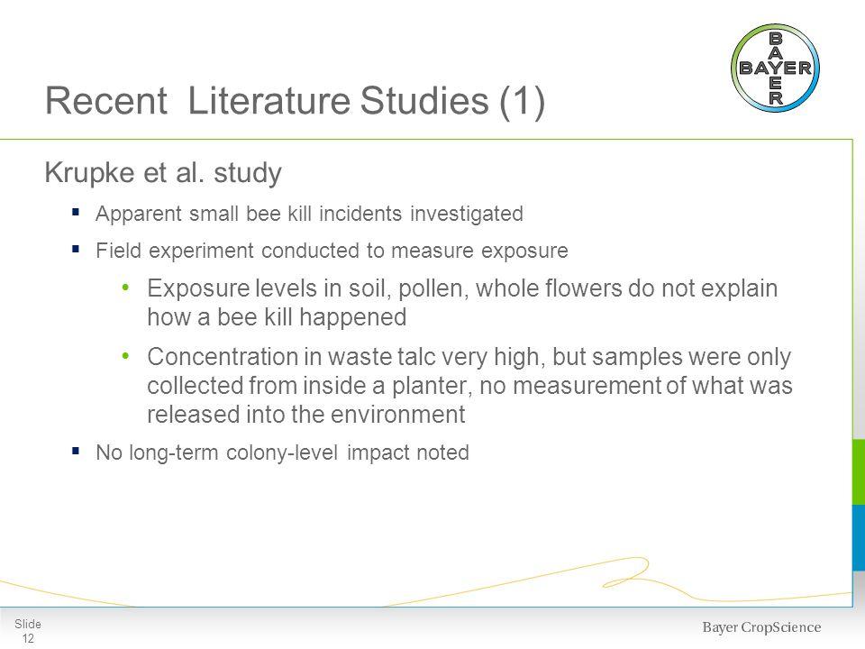 Recent Literature Studies (1) Krupke et al. study Apparent small bee kill incidents investigated Field experiment conducted to measure exposure Exposu