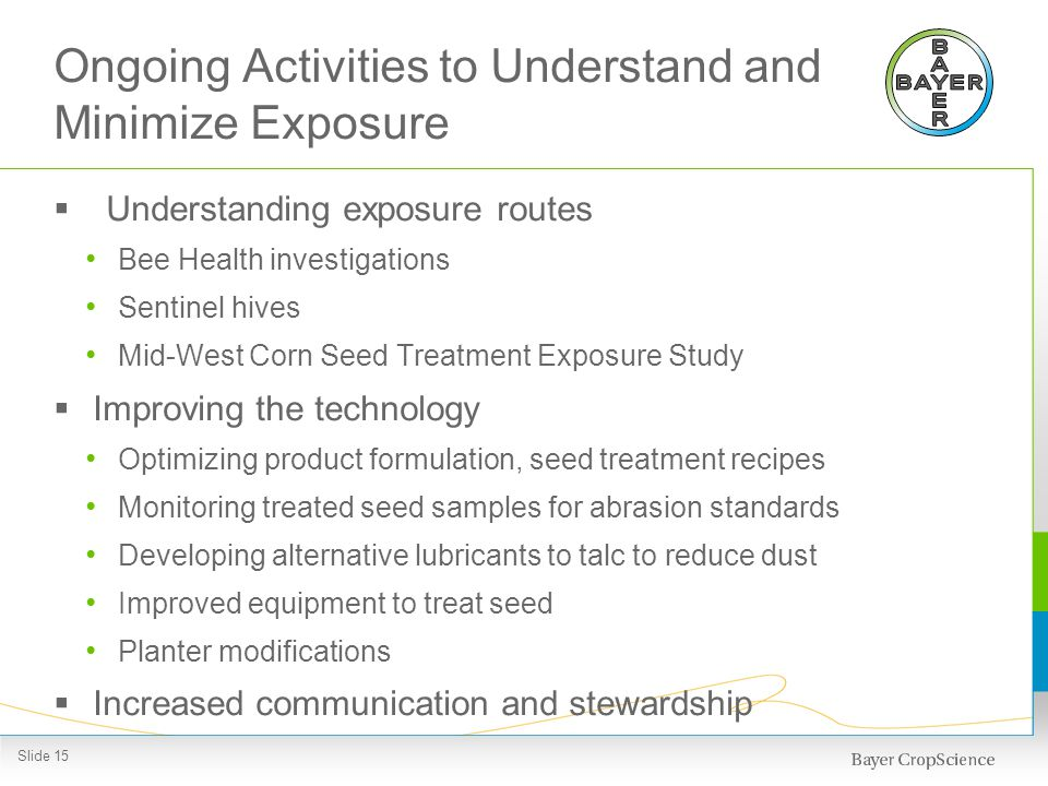 Ongoing Activities to Understand and Minimize Exposure Understanding exposure routes Bee Health investigations Sentinel hives Mid-West Corn Seed Treat