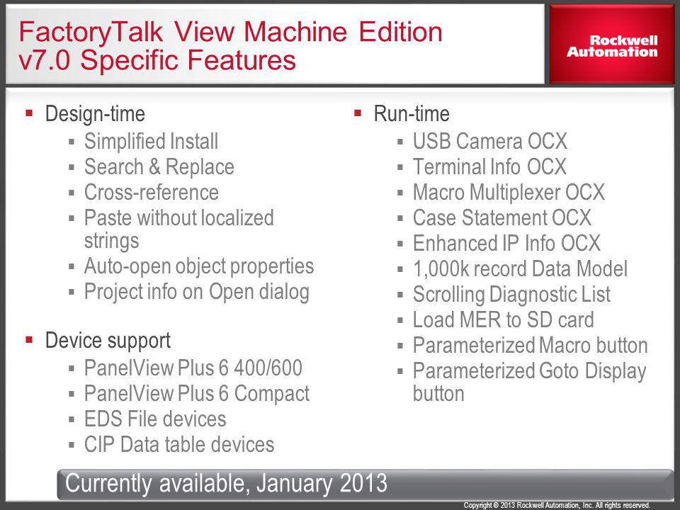 Copyright © 2013 Rockwell Automation, Inc. All rights reserved. FactoryTalk View Machine Edition v7.0 Specific Features Design-time Simplified Install