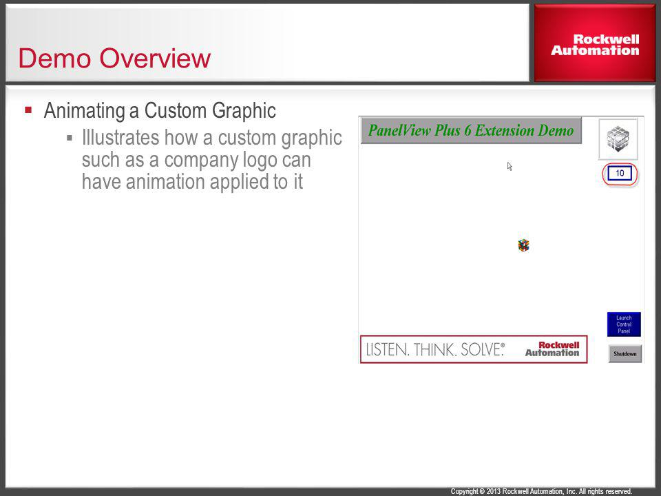 Copyright © 2013 Rockwell Automation, Inc. All rights reserved. Demo Overview Animating a Custom Graphic Illustrates how a custom graphic such as a co