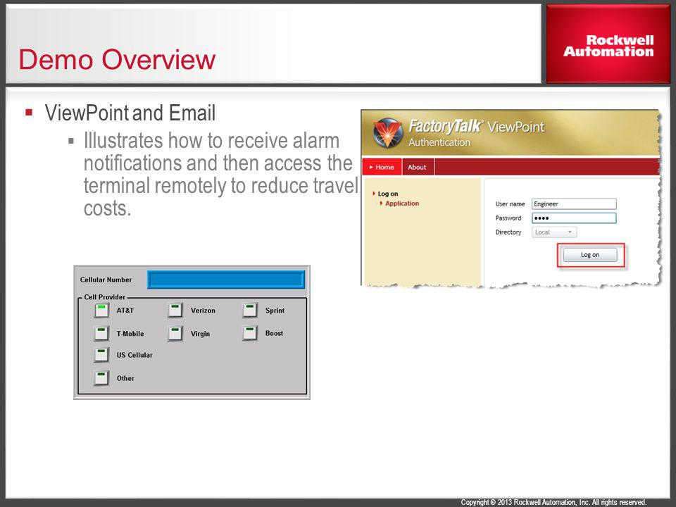 Copyright © 2013 Rockwell Automation, Inc. All rights reserved. Demo Overview ViewPoint and Email Illustrates how to receive alarm notifications and t