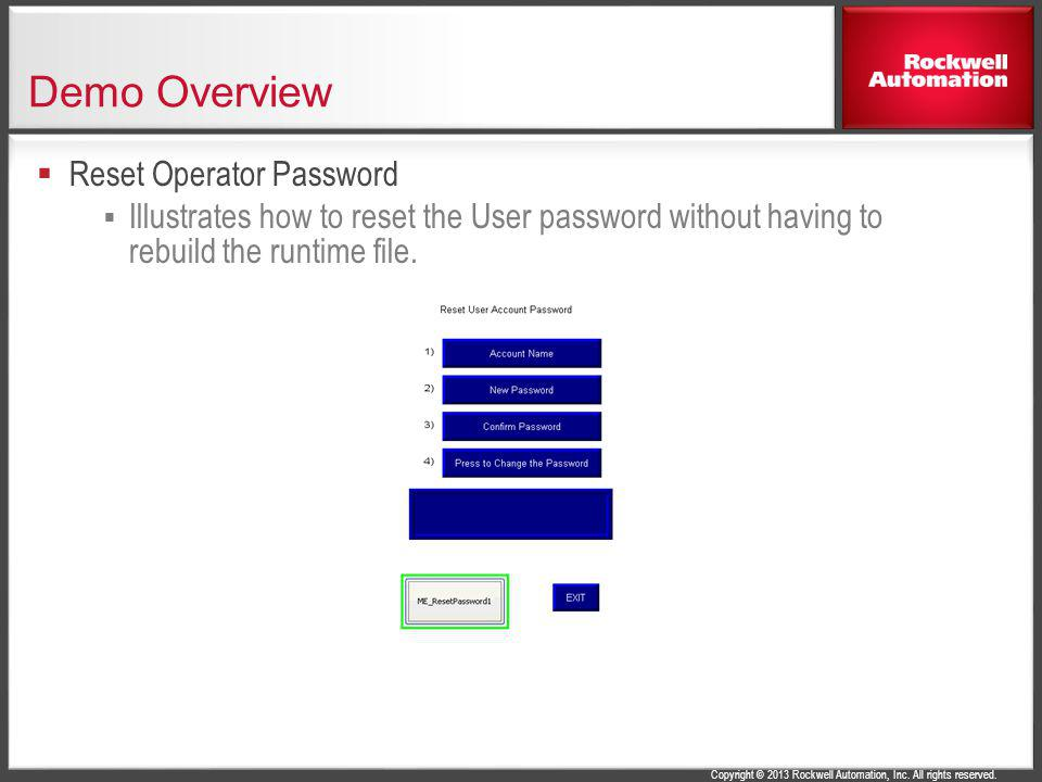 Copyright © 2013 Rockwell Automation, Inc. All rights reserved. Demo Overview Reset Operator Password Illustrates how to reset the User password witho