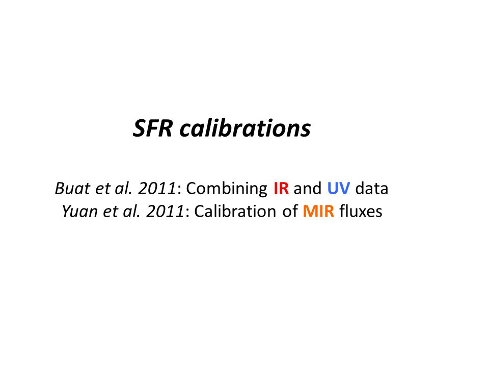 SFR calibrations Buat et al. 2011: Combining IR and UV data Yuan et al.