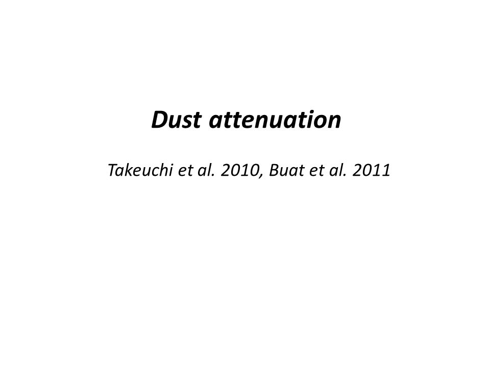 Dust attenuation Takeuchi et al. 2010, Buat et al. 2011