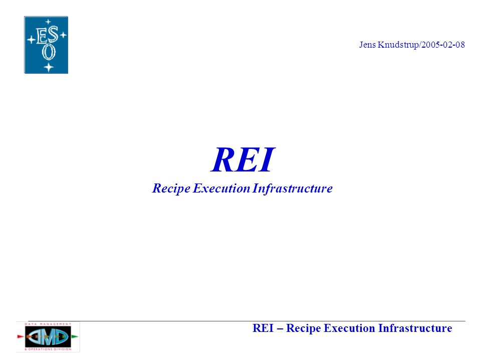 REI – Recipe Execution Infrastructure Jens Knudstrup/2005-02-08 REI Recipe Execution Infrastructure