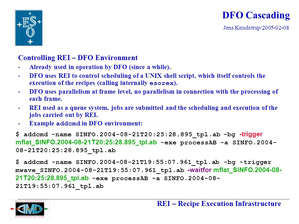 REI – Recipe Execution Infrastructure Jens Knudstrup/2005-02-08 DFO Cascading Controlling REI – DFO Environment -Already used in operation by DFO (since a while).