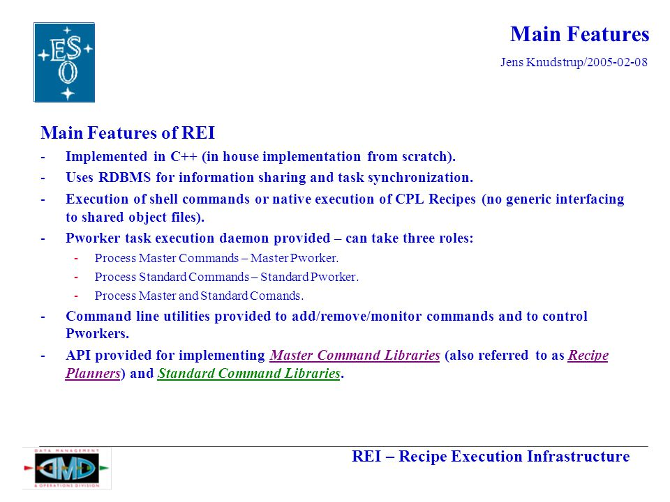 REI – Recipe Execution Infrastructure Jens Knudstrup/2005-02-08 Main Features Main Features of REI -Implemented in C++ (in house implementation from scratch).