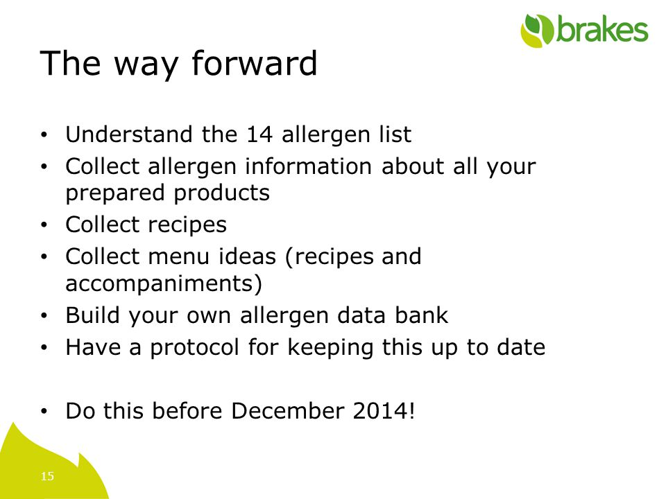 15 The way forward Understand the 14 allergen list Collect allergen information about all your prepared products Collect recipes Collect menu ideas (r