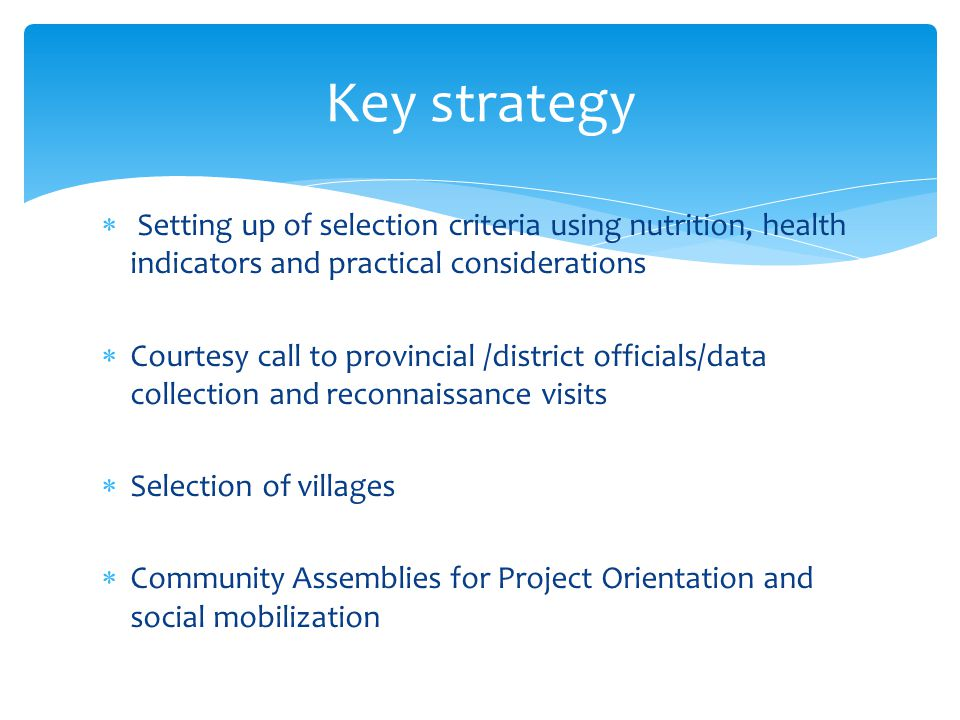 Setting up of selection criteria using nutrition, health indicators and practical considerations Courtesy call to provincial /district officials/data