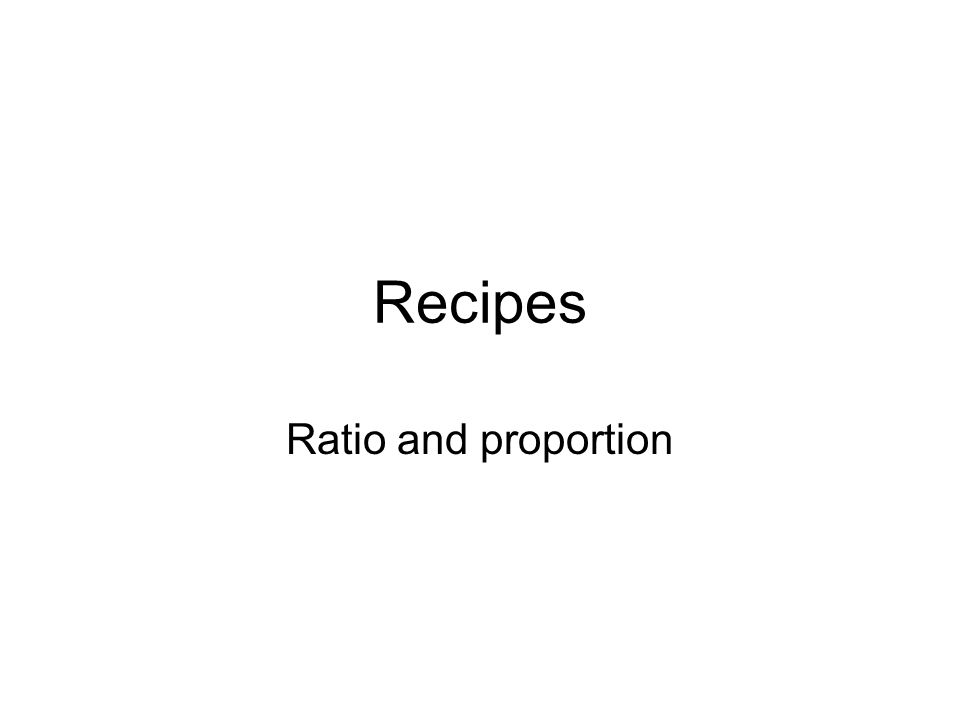 Recipes Ratio and proportion