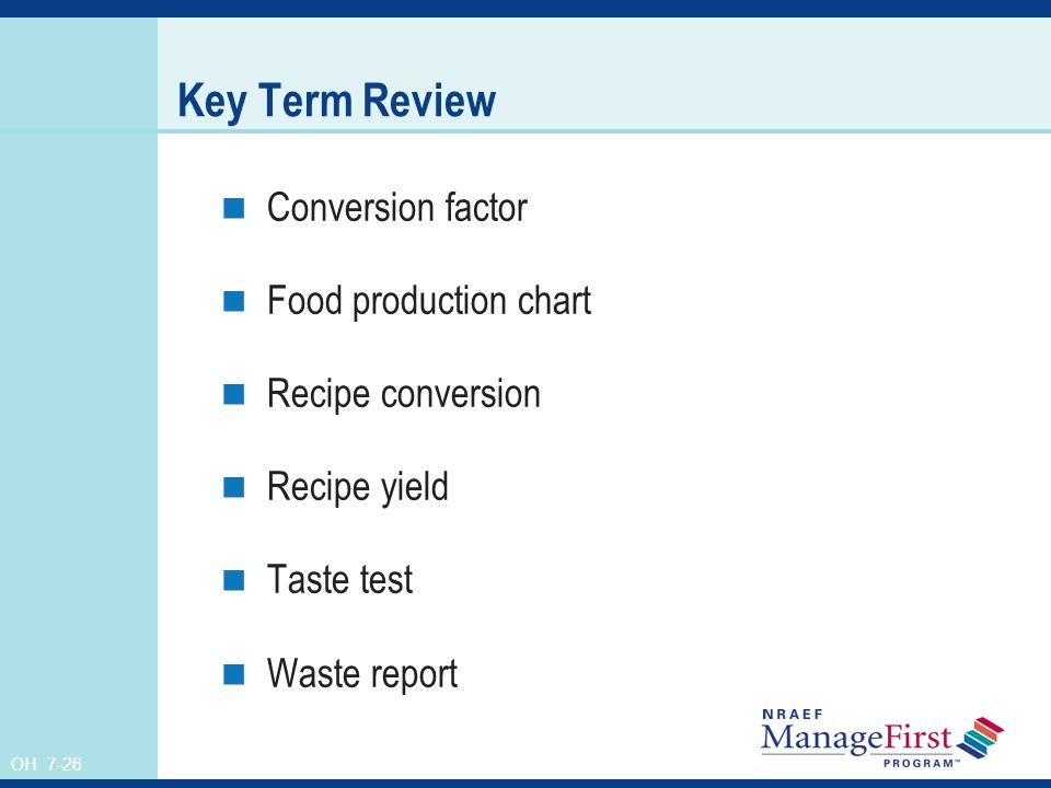OH 7-26 Key Term Review Conversion factor Food production chart Recipe conversion Recipe yield Taste test Waste report